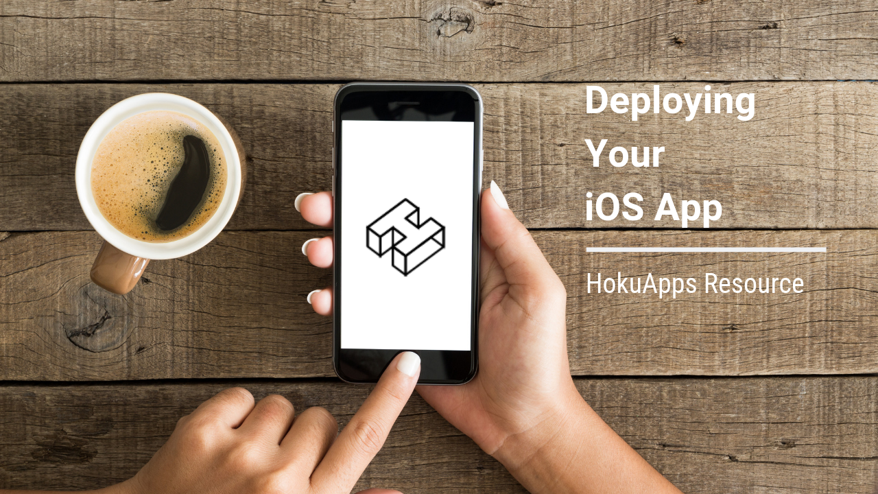 HokuApps Resource – Deploying Your iOS App