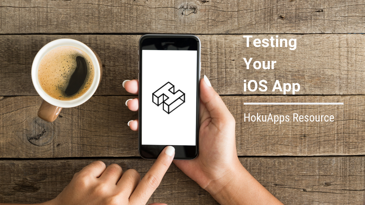 HokuApps Resource – Testing Your iOS App