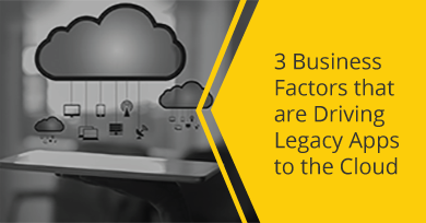 3 Business Factors That Are Driving Legacy Apps to the Cloud