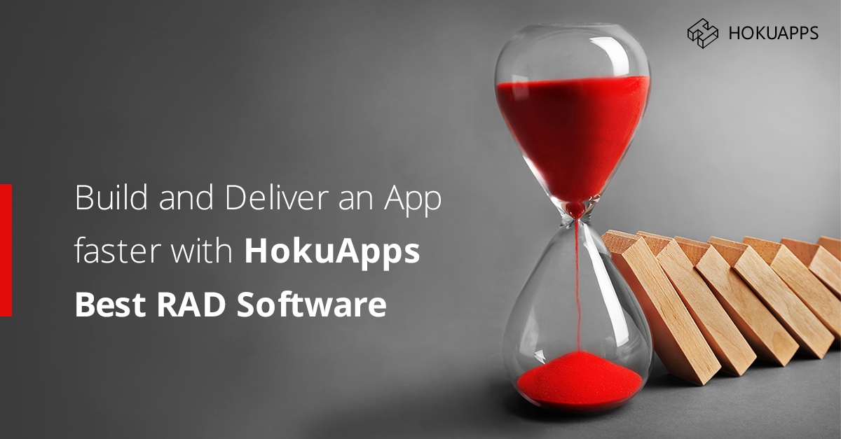 Build and Deliver Applications Faster with HokuApps Best RAD Software