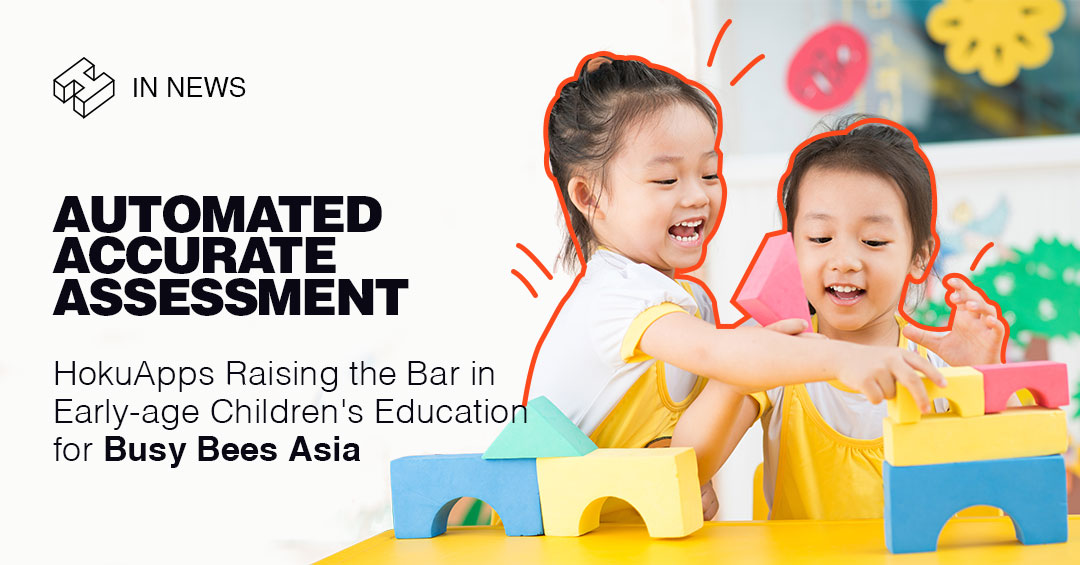 HokuApps Raising the Bar in Early-age Children's Education for Busy Bees Asia