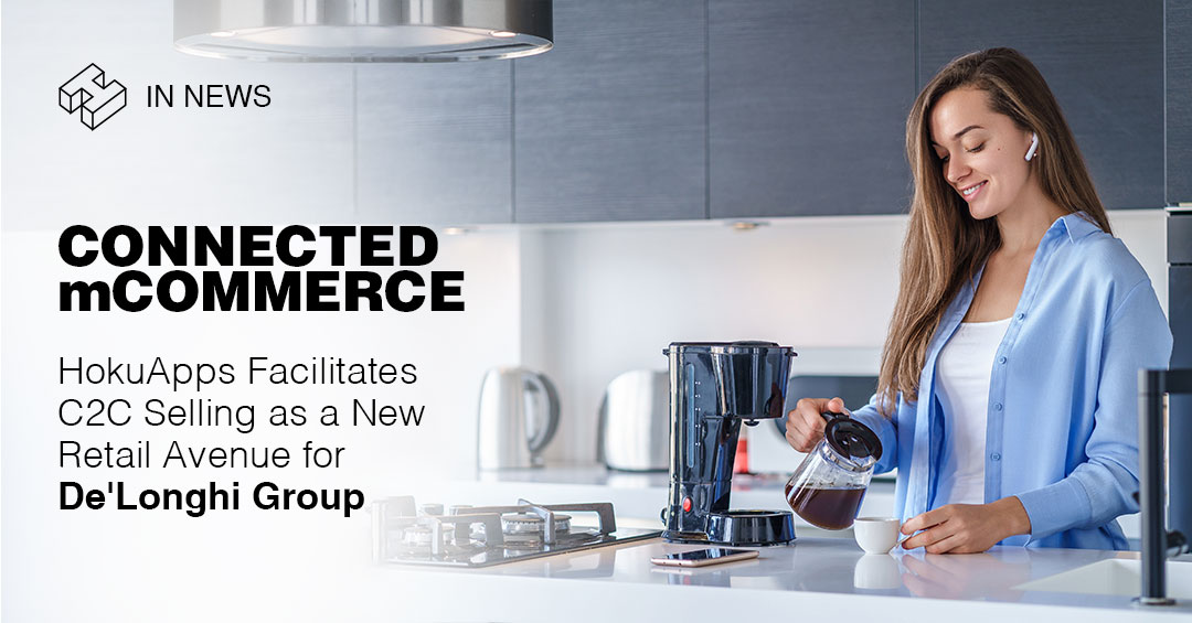 HokuApps Facilitates C2C Selling as a New Retail Avenue for Itely-based Kitchen Appliance Maker, De'Longhi Group